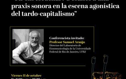 Conferencia inaugural: «Oír sin escuchar? Desafíos a una praxis sonora en la escena agonística del tardo-capitalismo» de Samuel Araújo