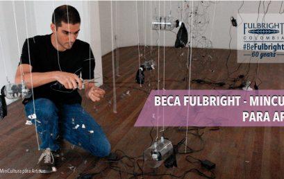 Beca Fulbright – Mincultura para artistas 2019