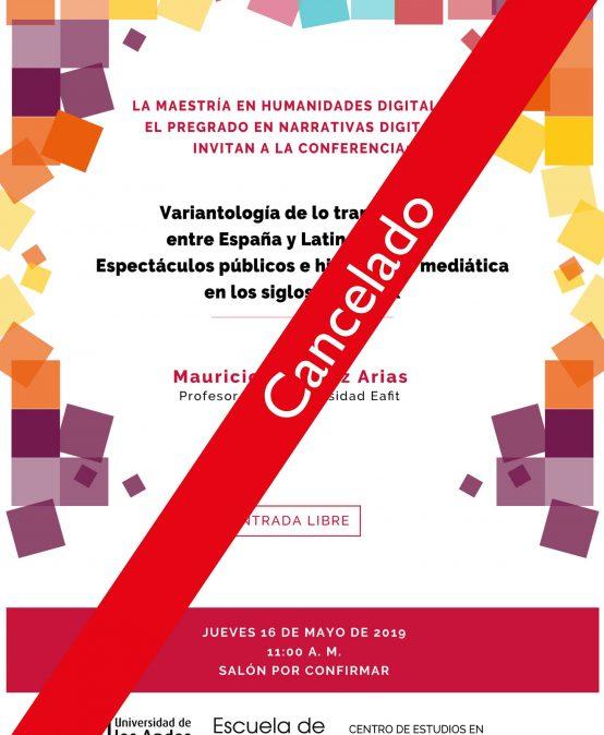 Cancelado – Conferencia: Variantología de lo transmedial entre España y Latinoamérica: Espectáculos públicos e hibridación mediática en los siglos XVII y XIX
