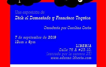 Exposición Hablemos por sky – Dick El Demasiado y Francisco Toquica.