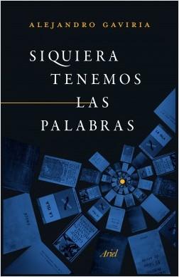 Streaming: Alejandro Gaviria conversa con Héctor Abad Faciolince sobre Siquiera tenemos las palabras