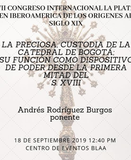 La preciosa custodia de la Catedral de Bogotá; su función como dispositivo de poder desde la primera mitad del S. XVIII