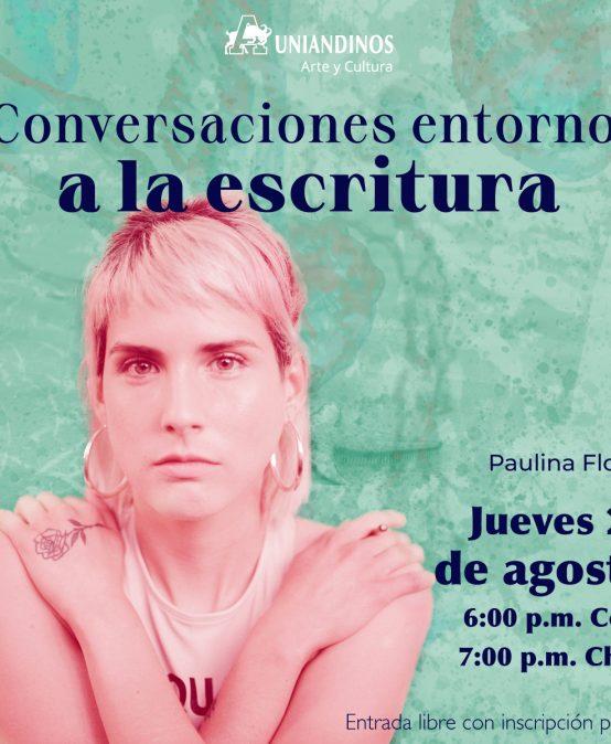 Conversaciones en torno a la escritura, con Paulina Flores