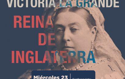 Conferencia Victoria la grande – Reina de Inglaterra