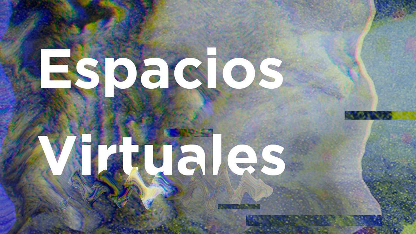 """""""Espacios virtuales"""": exposición que reflexiona y cuestiona la relación del arte en lo virtual"""