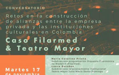Conversatorio Retos en la construcción de alianzas entre la empresa privada y las instituciones culturales en Colombia Caso Filarmed y Teatro Mayor