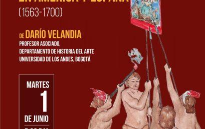 Presentación del libro: Destrucción y culto: Políticas de la imagen sagrada en América y España (1563-1700) de Darío Velandia