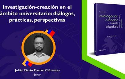Egresado Julián Castro Cifuentes publica libro sobre la investigación – creación