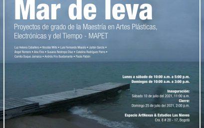 Inauguración Mar de Leva | Exposición Proyectos de grado de la Maestría en Artes Plásticas, Electrónicas y del Tiempo – MAPET