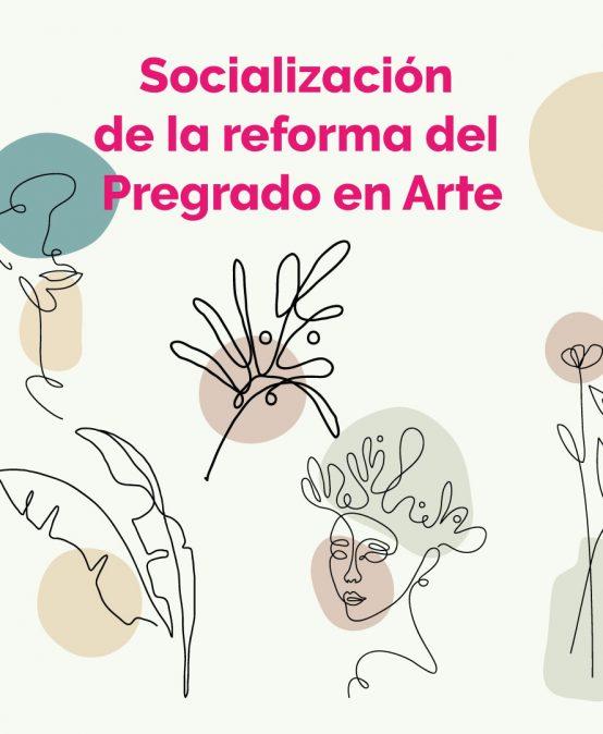 Socialización de la reforma del Pregrado en Arte