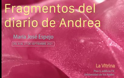 Exposición Fragmentos del diario de Andrea | Sala de Proyectos | Uniandes